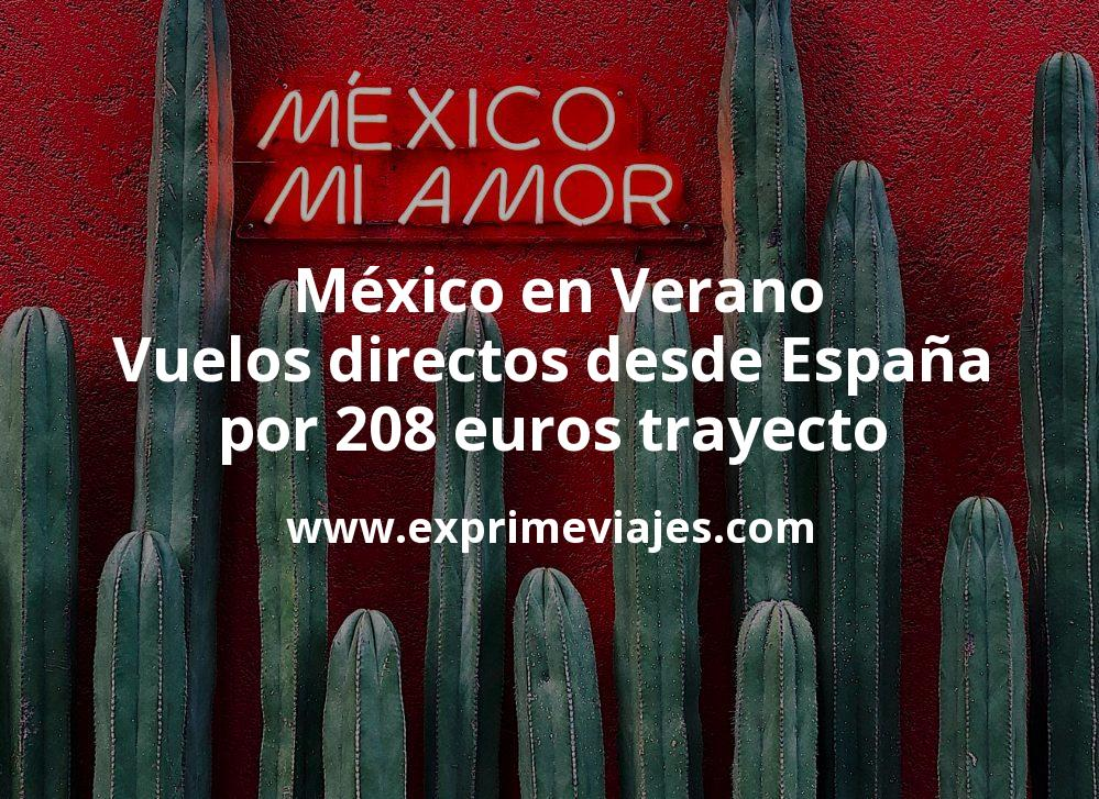 ¡Wow! México en Verano: Vuelos directos desde España por 208euros trayecto