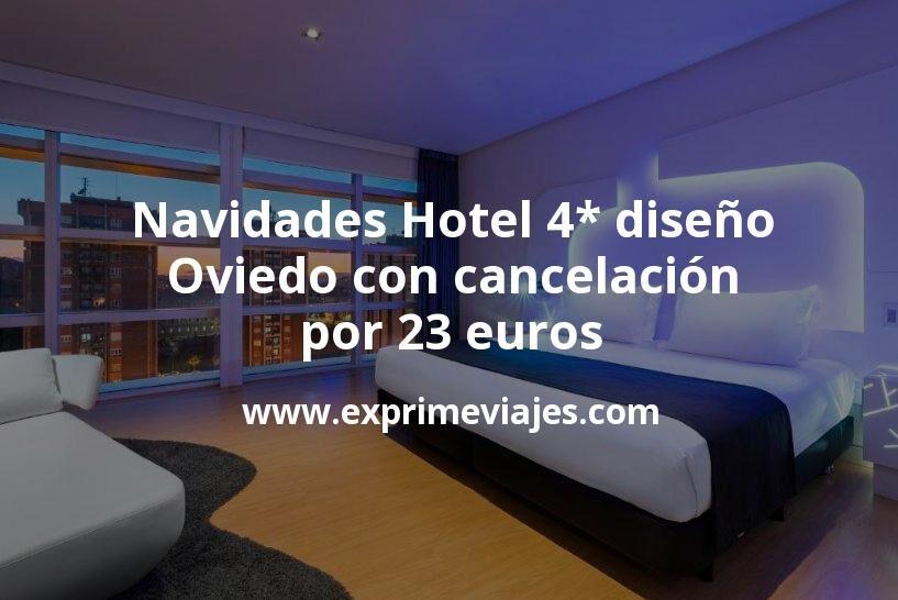 Navidades: Hotel 4* diseño Oviedo con cancelación por 23€ p.p/noche