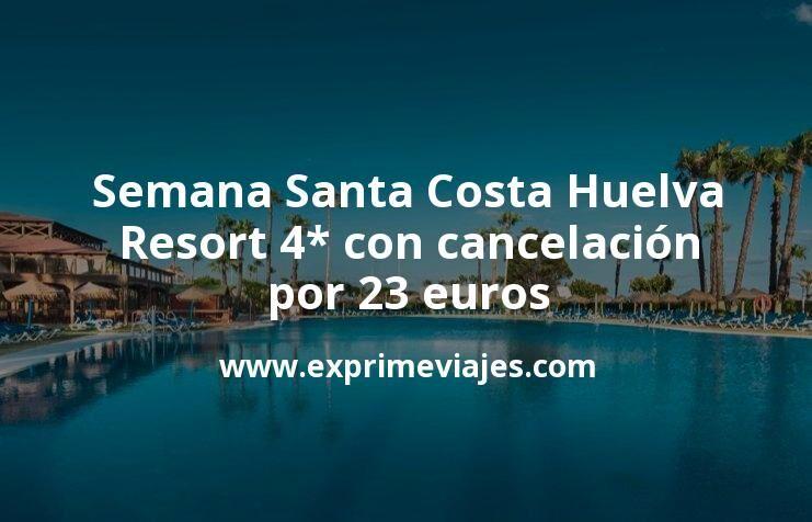 ¡Chollazo! Semana Santa Costa Huelva: Resort 4* con cancelación por 23€ p.p/noche