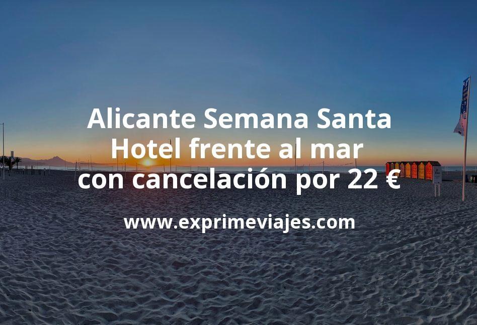 ¡Chollo! Alicante Semana Santa: Hotel frente al mar con cancelación por 22€ p.p/noche