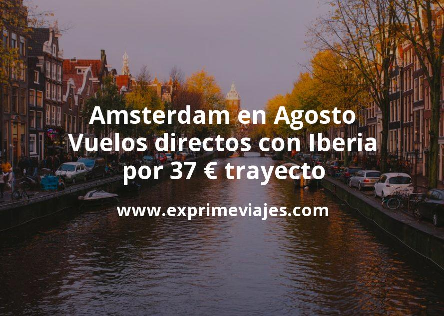 ¡Wow! Amsterdam en Agosto: Vuelos directos con Iberia por 37€ trayecto