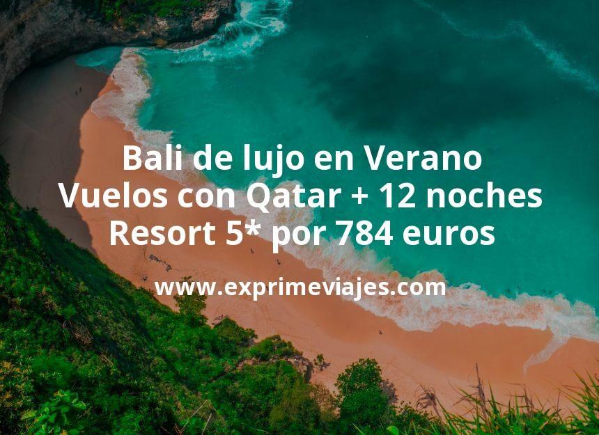 Bali de lujo en Verano: Vuelos con Qatar + 12 noches Resort 5* por 784euros