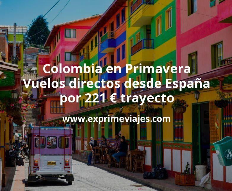¡Wow! Colombia en Primavera: Vuelos directos desde España por 221euros trayecto