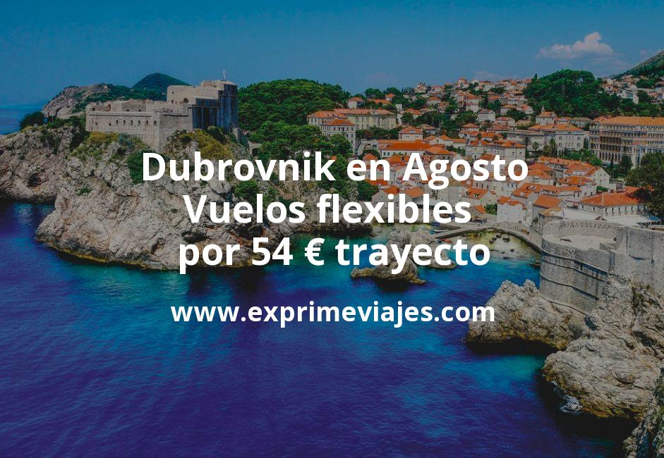 ¡Chollo! Vuelos flexibles a Dubrovnik en Agosto por 54euros trayecto
