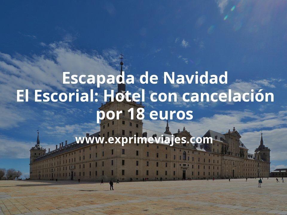 ¡Wow! Escapada de Navidad a El Escorial: Hotel con cancelación por 18€ p.p/noche