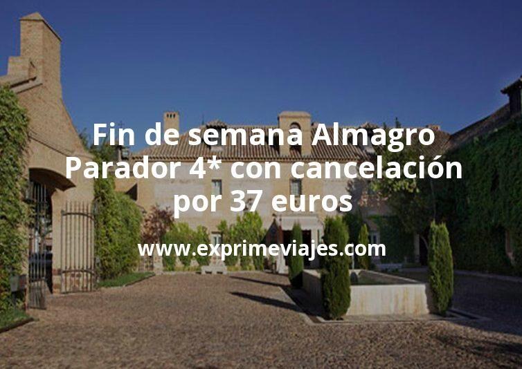 Fin de semana Almagro: Parador 4* con cancelación por 37€ p.p/noche