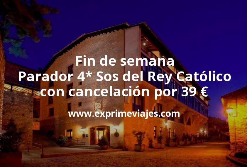 Fin de semana: Parador 4* Sos del Rey Católico con cancelación por 39€ p.p/noche