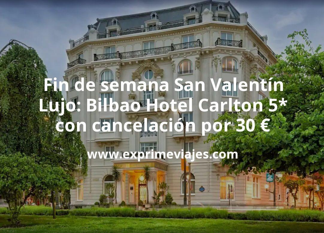 Fin de semana de Lujo: Bilbao Hotel Carlton 5* con cancelación por 30€ p.p/noche