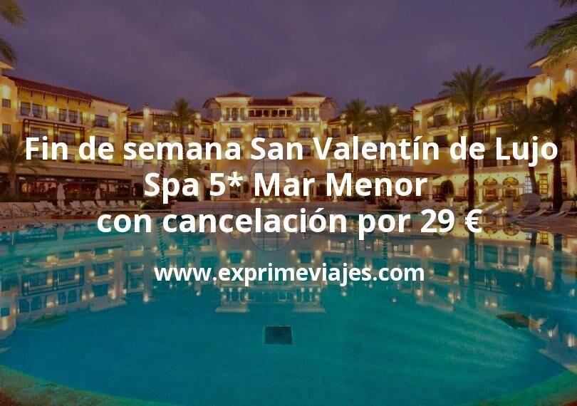Fin de semana San Valentín de Lujo: Spa 5* Mar Menor con cancelación por 29€ p.p/noche