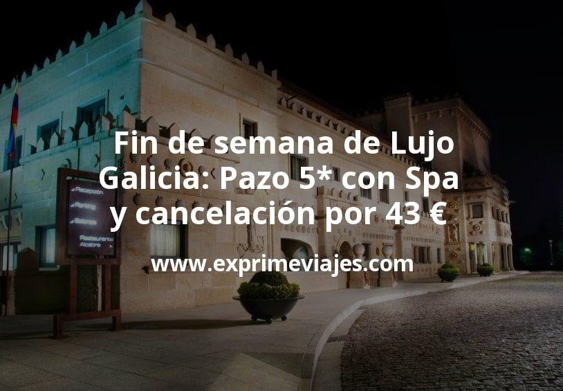 Fin de semana de Lujo Galicia: Pazo 5* con Spa y cancelación por 43€ p.p/noche