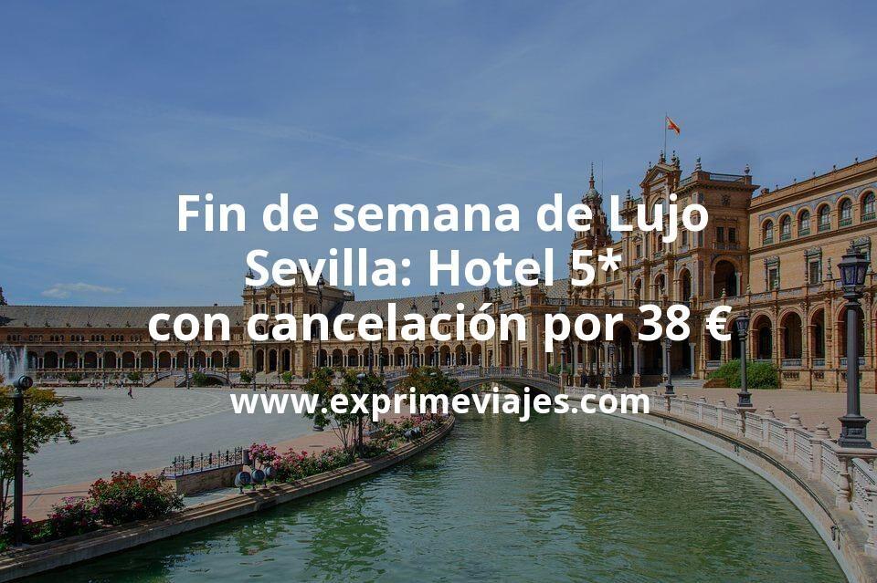 Fin de semana de Lujo en Sevilla: Hotel 5* con cancelación por 38€ p.p/noche