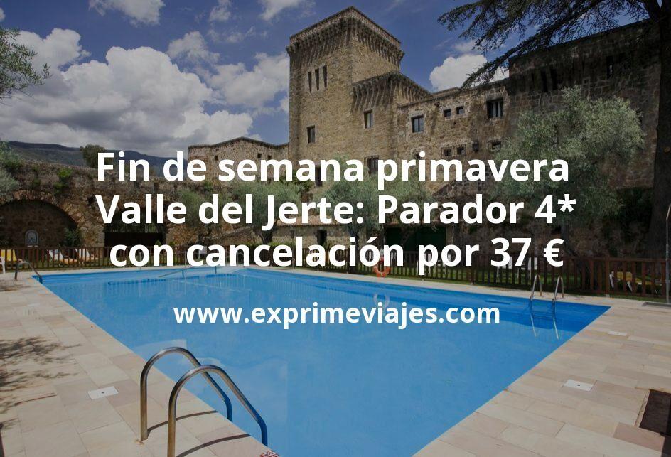 Fin de semana Primavera Valle del Jerte: Parador 4* con cancelación por 37€ p.p/noche