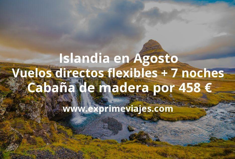 Islandia en Agosto: Vuelos directos flexibles + 7 noches Cabaña de madera por 458euros