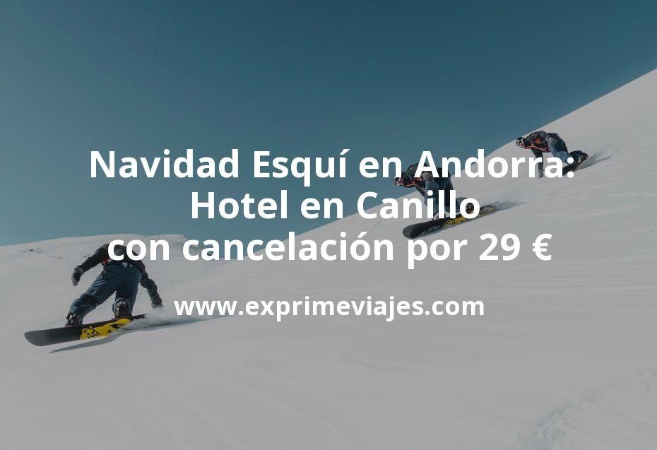 Navidad de Esquí en Andorra: Hotel en Canillo con cancelación por 29€ p.p/noche