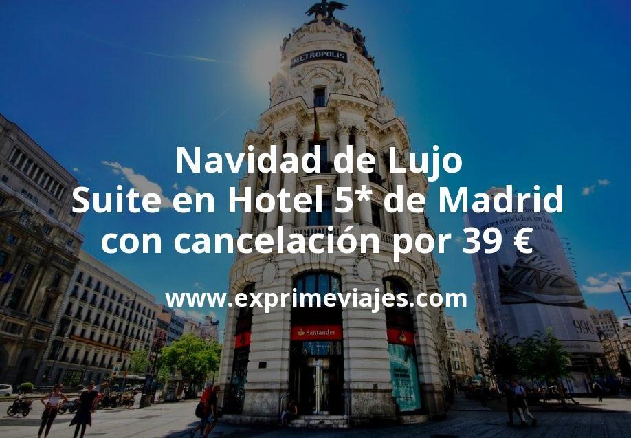 Navidad de Lujo: Suite en Hotel 5* de Madrid con parking y cancelación por 39€ p.p/noche
