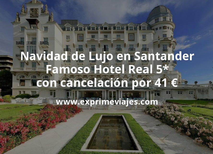 Navidad de Lujo en Santander: Famoso Hotel Real 5* con cancelación por 41€ p.p/noche