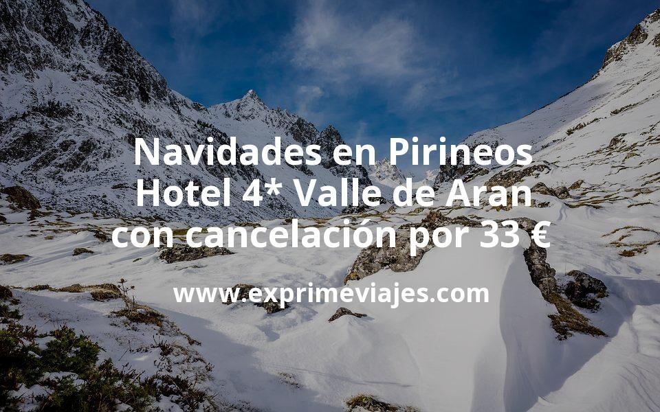 Navidades en Pirineos: Hotel 4* Valle de Aran con cancelación por 33€ p.p/noche