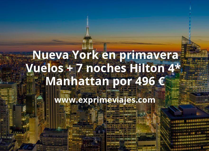 ¡Increíble! Nueva York en primavera: Vuelos + 7 noches Hilton 4* Manhattan por 496euros