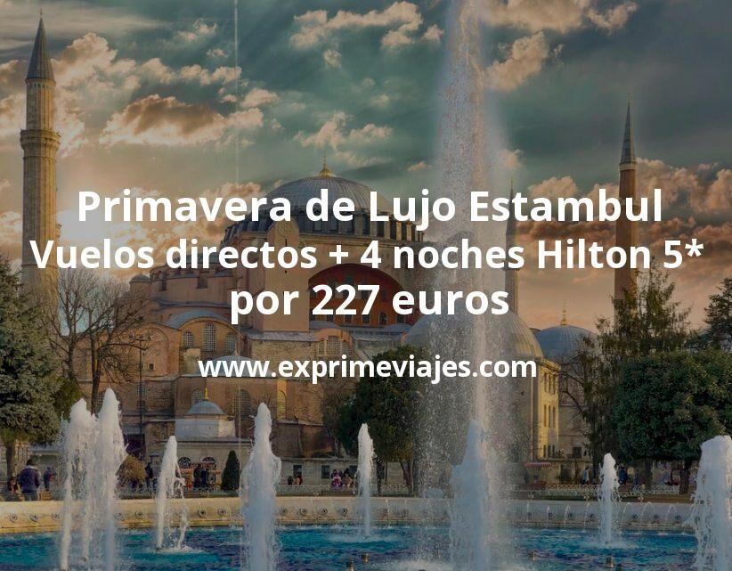 ¡Chollazo! Primavera de Lujo en Estambul: Vuelos directos + 4 noches Hilton 5* por 227euros