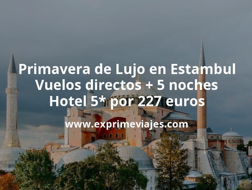 ¡Chollazo! Primavera de Lujo en Estambul: Vuelos directos + 5 noches 5* por 227euros
