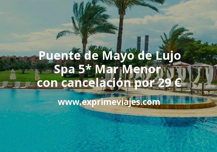 Puente de Mayo de Lujo: Spa 5* Mar Menor con cancelación por 29€ p.p/noche