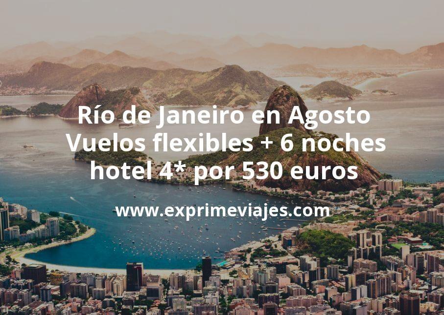 ¡Wow! Río de Janeiro en Agosto: Vuelos flexibles + 6 noches hotel 4* por 530euros