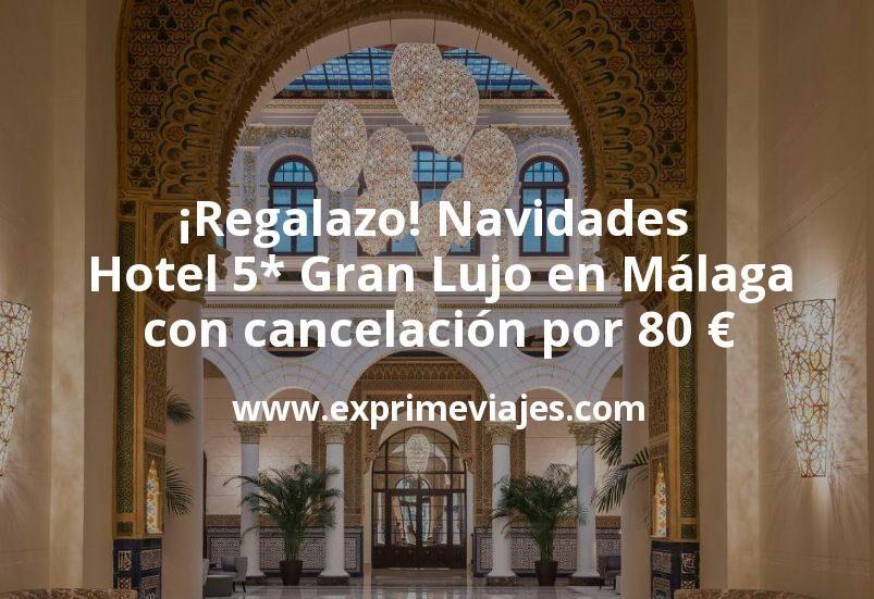 ¡Regalazo! Navidades y noche de Reyes: Hotel 5* Gran Lujo en Málaga con cancelación por 80€ p.p/noche