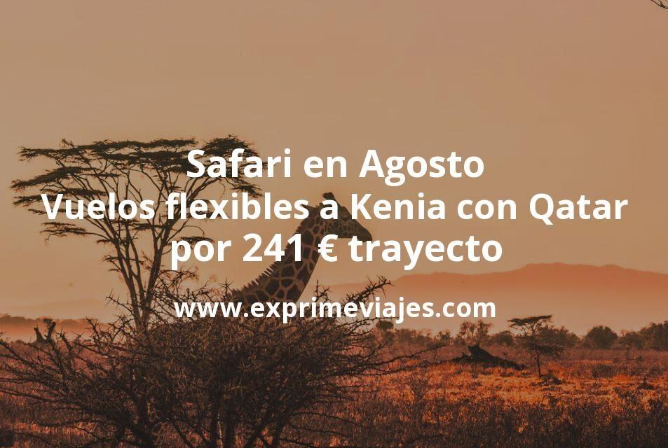 Safari en Agosto: Vuelos flexibles a Kenia con Qatar por 241euros trayecto