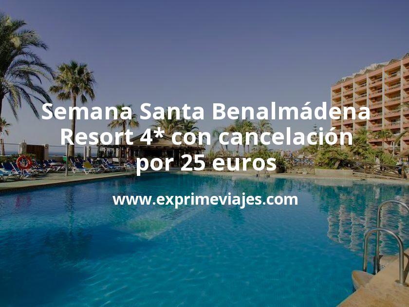 ¡Chollo! Semana Santa Benalmádena: Resort 4* con cancelación por 25€ p.p/noche