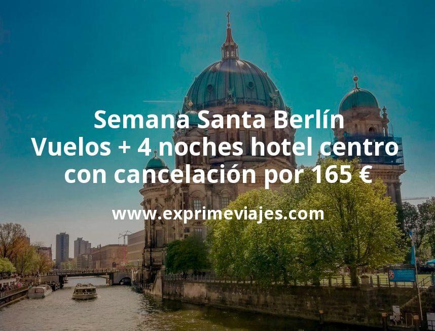 Semana Santa Berlín: Vuelos + 4 noches hotel centro cancelable por 165euros