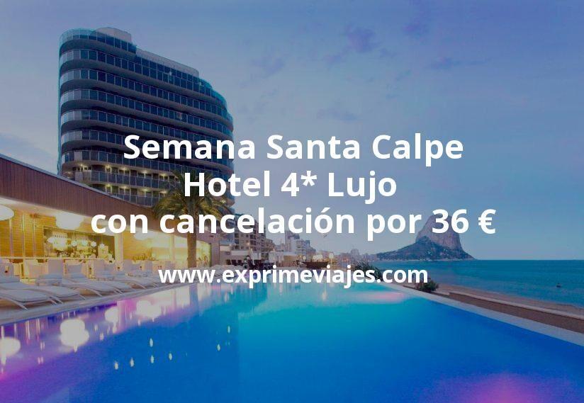 Semana Santa Calpe: Hotel 4* Lujo con cancelación por 36€ p.p/noche