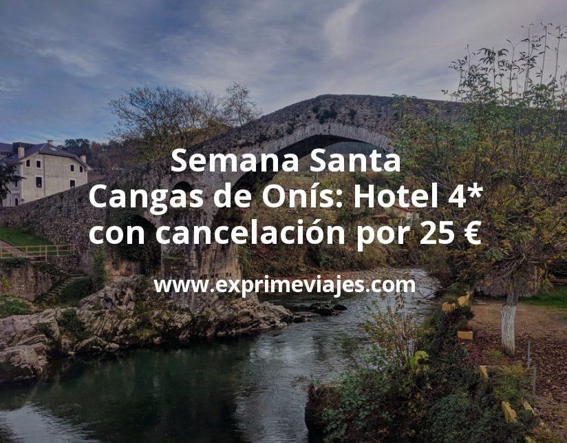Semana Santa Cangas de Onís: Hotel 4* con cancelación por 25€ p.p/noche