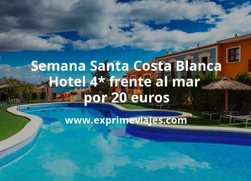 Semana Santa Costa Blanca: Hotel 4* frente al mar por 20€ p.p/noche