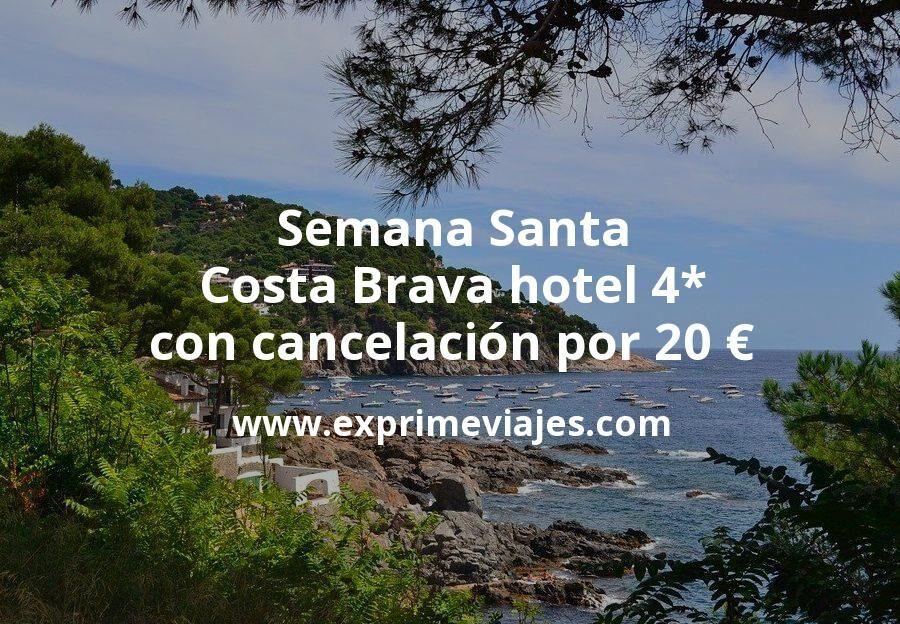 ¡Chollo! Semana Santa Costa Brava: Hotel 4* con cancelación por 20€ p.p/noche