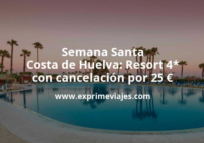 ¡Chollazo! Semana Santa Costa de Huelva: Resort 4* con cancelación por 25€ p.p/noche