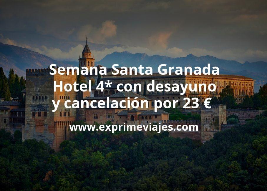 Semana Santa Granada: Hotel 4* con desayuno y cancelación por 23€ p.p/noche