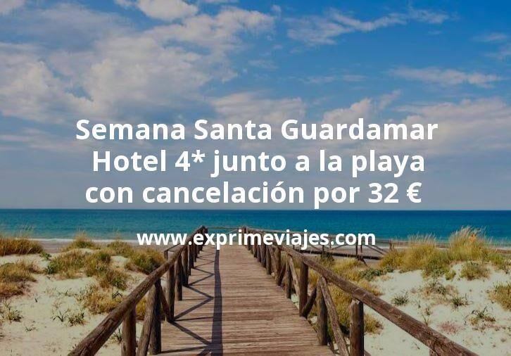Semana Santa Guardamar: Hotel 4* junto a la playa con cancelación por 32€ p.p/noche