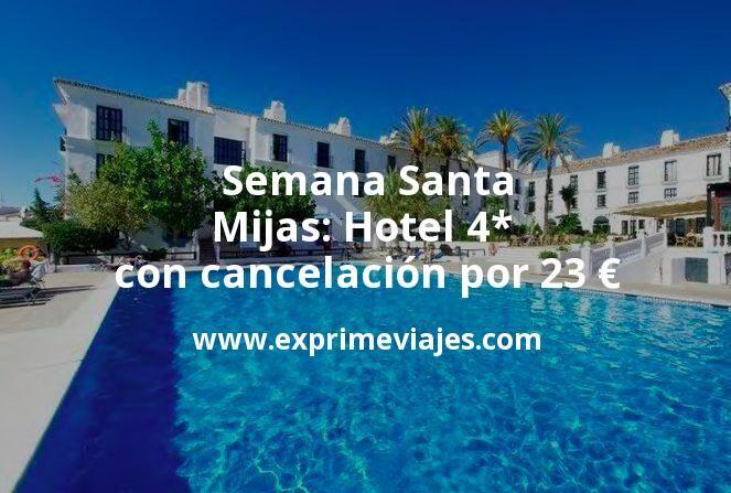 ¡Chollo! Semana Santa en Mijas: Hotel 4* con cancelación por 23€ p.p/noche