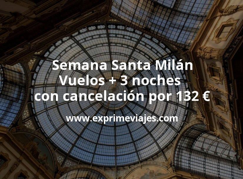 ¡Chollo! Semana Santa Milán: Vuelos + 3 noches con cancelación por 132euros