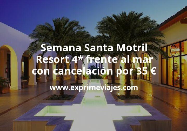 Semana Santa Motril: Resort 4* frente al mar con cancelación por 35€ p.p/noche