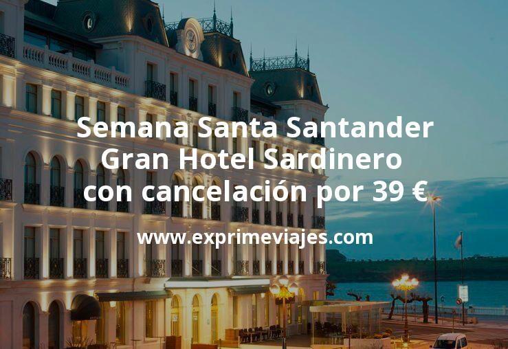 Semana Santa Santander: Gran Hotel Sardinero con cancelación por 39€ p.p/noche