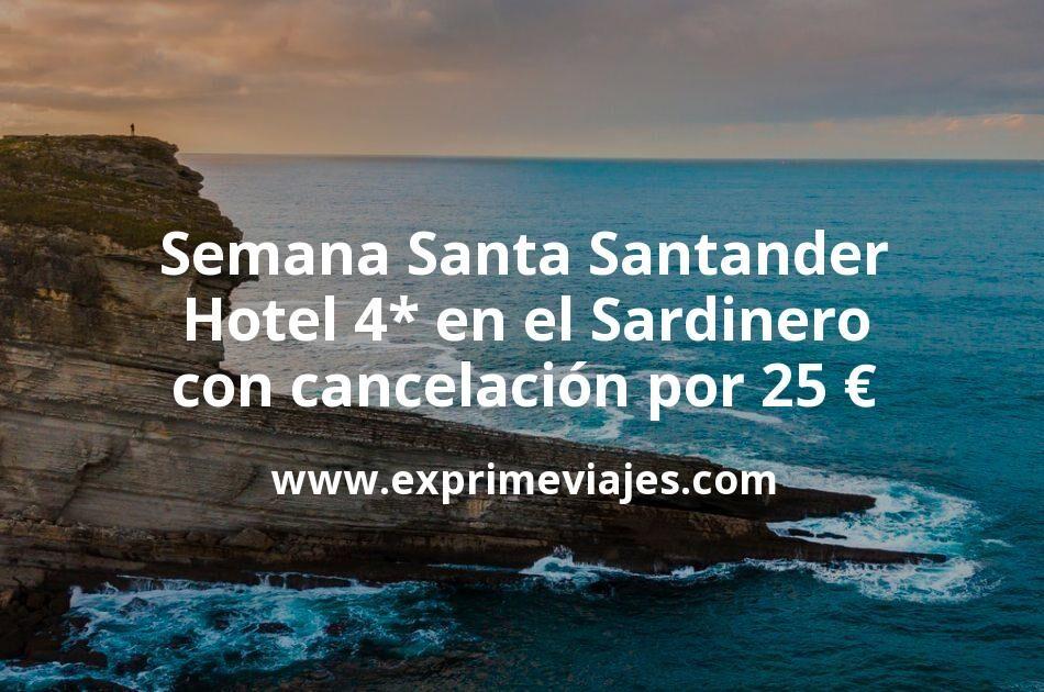 ¡Chollazo! Semana Santa en Santander: Hotel 4* en el Sardinero con cancelación por 25€ p.p/noche