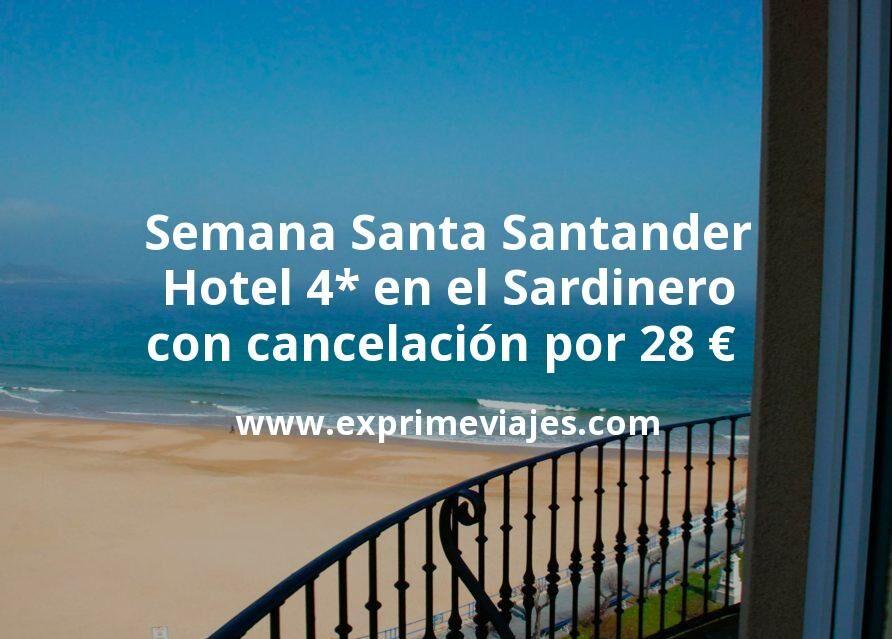 Semana Santa Santander: Hotel 4* en el Sardinero con cancelación por 28€ p.p/noche