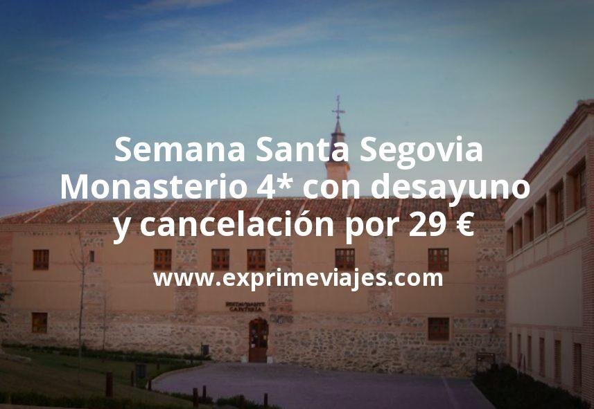Semana Santa Segovia: Monasterio 4* con desayuno y cancelación por 29€ p.p/noche