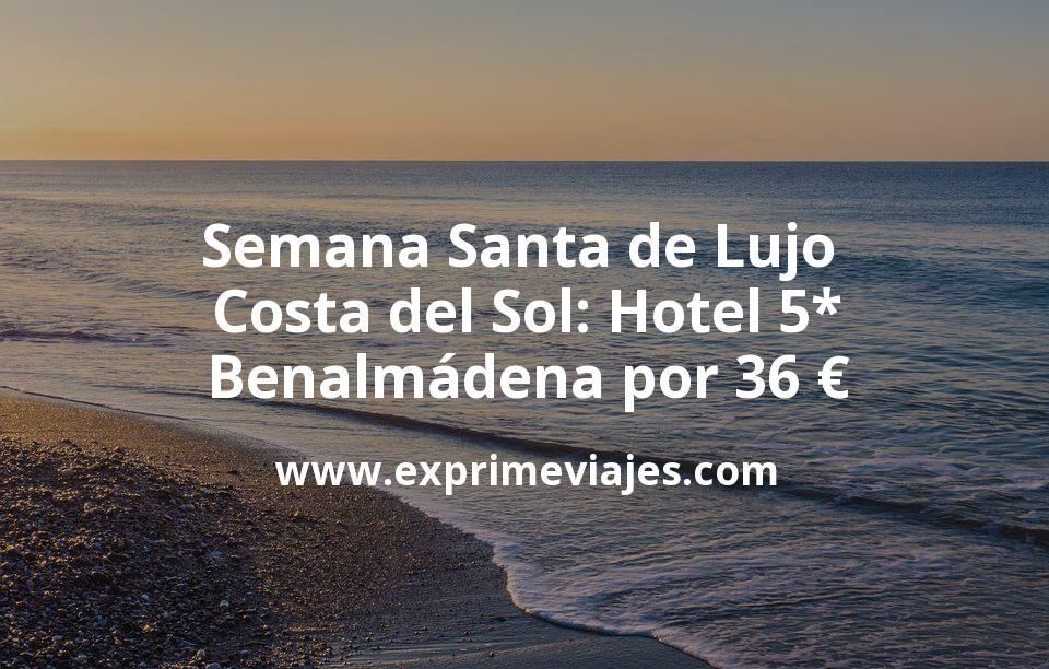 Semana Santa de Lujo en Costa del Sol: Hotel 5* Benalmádena por 36€ p.p/noche