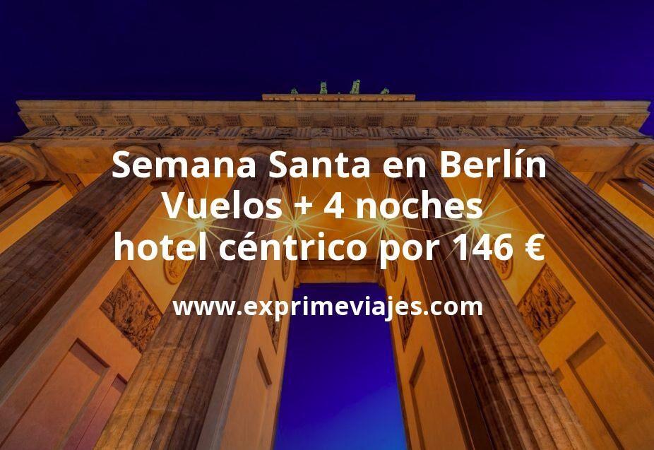 Semana Santa Berlín: Vuelos + 4 noches hotel céntrico por 146euros