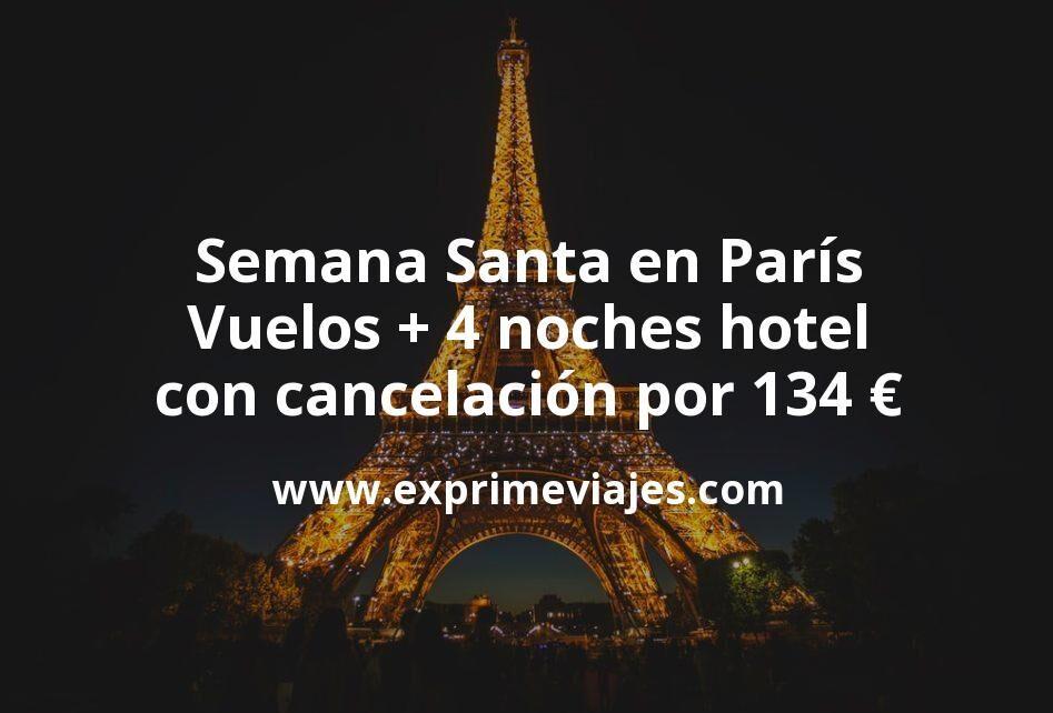¡Chollo! Semana Santa en París: Vuelos + 4 noches hotel con cancelación por 134euros