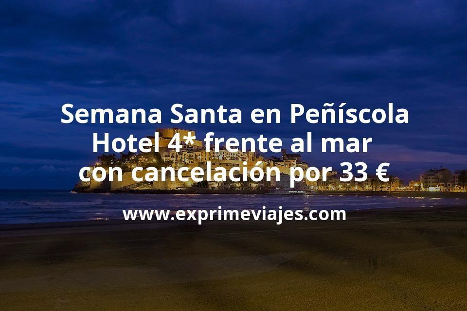 Semana Santa en Peñíscola: Hotel 4* frente al mar con cancelación por 33€ p.p/noche