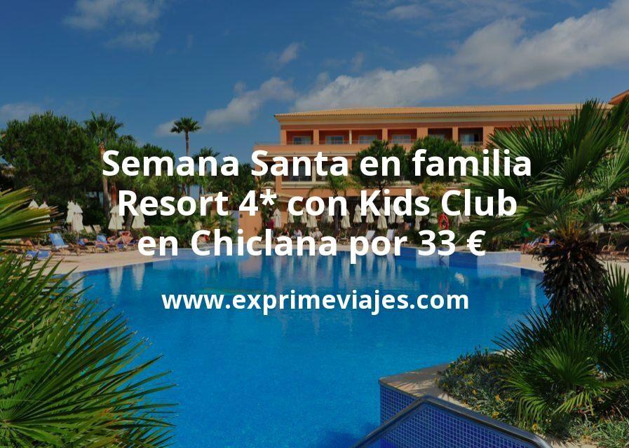 Semana Santa en familia: Resort 4* con Kids Club en Chiclana por 33€ p.p/noche