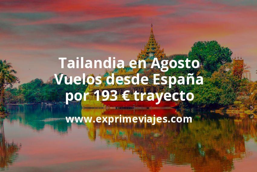 ¡Wow! Tailandia en Agosto: Vuelos desde España por 193euros trayecto